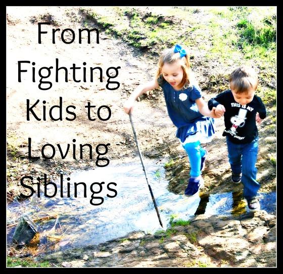From Fighting Kids to Loving Siblings